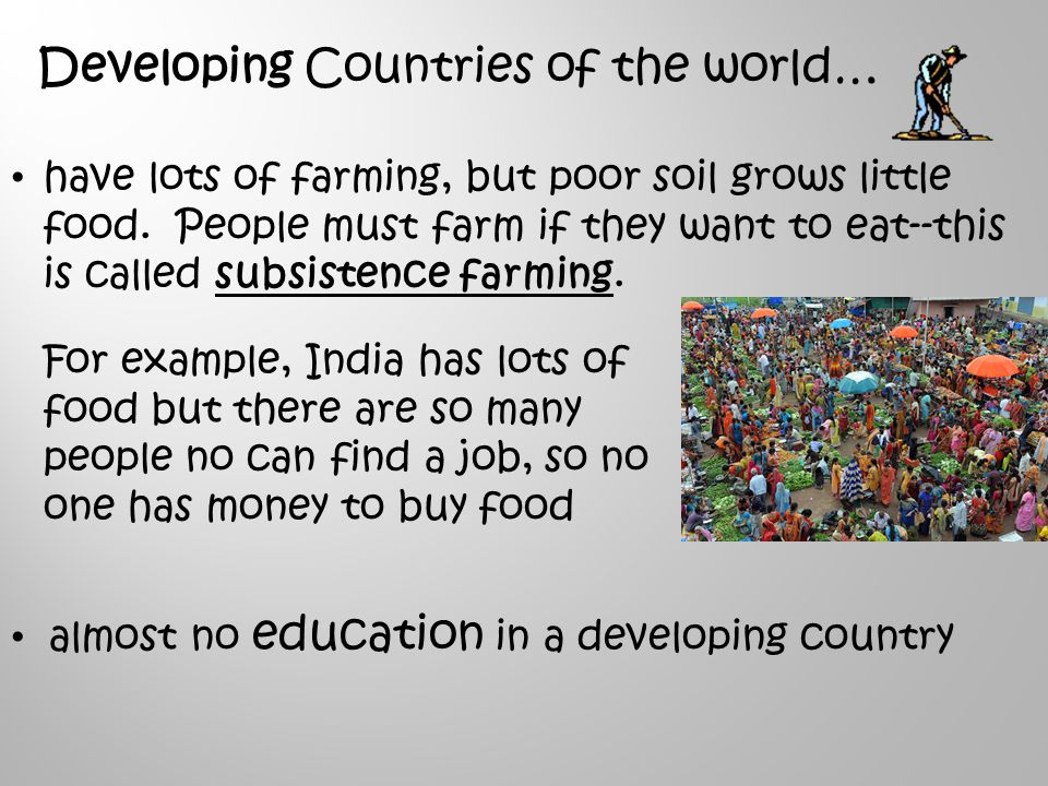 Developing Countries of the world… have lots of farming, but poor soil grows little food.