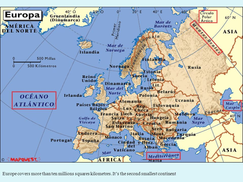 Europe covers more than ten millions squares kilometres. It's the second smallest continent