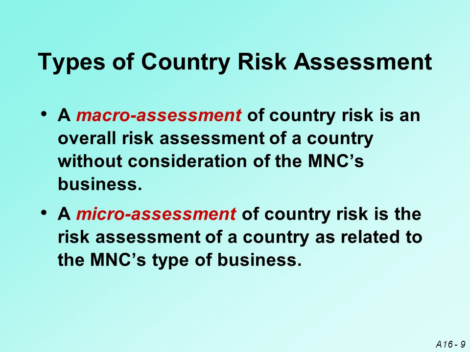 A16 - 20 Actual Country Risk Ratings Across Countries Some countries are rated higher according to some risk factors, but lower according to others.