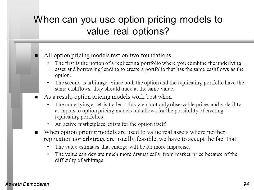 Aswath Damodaran94 When can you use option pricing models to value real options.