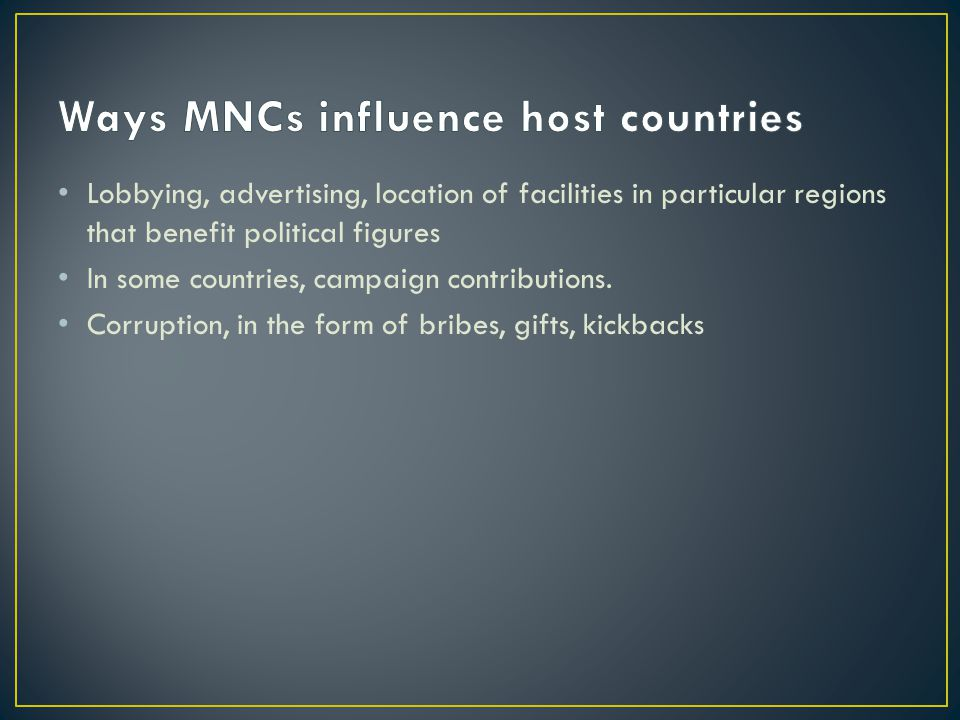 Lobbying, advertising, location of facilities in particular regions that benefit political figures In some countries, campaign contributions.