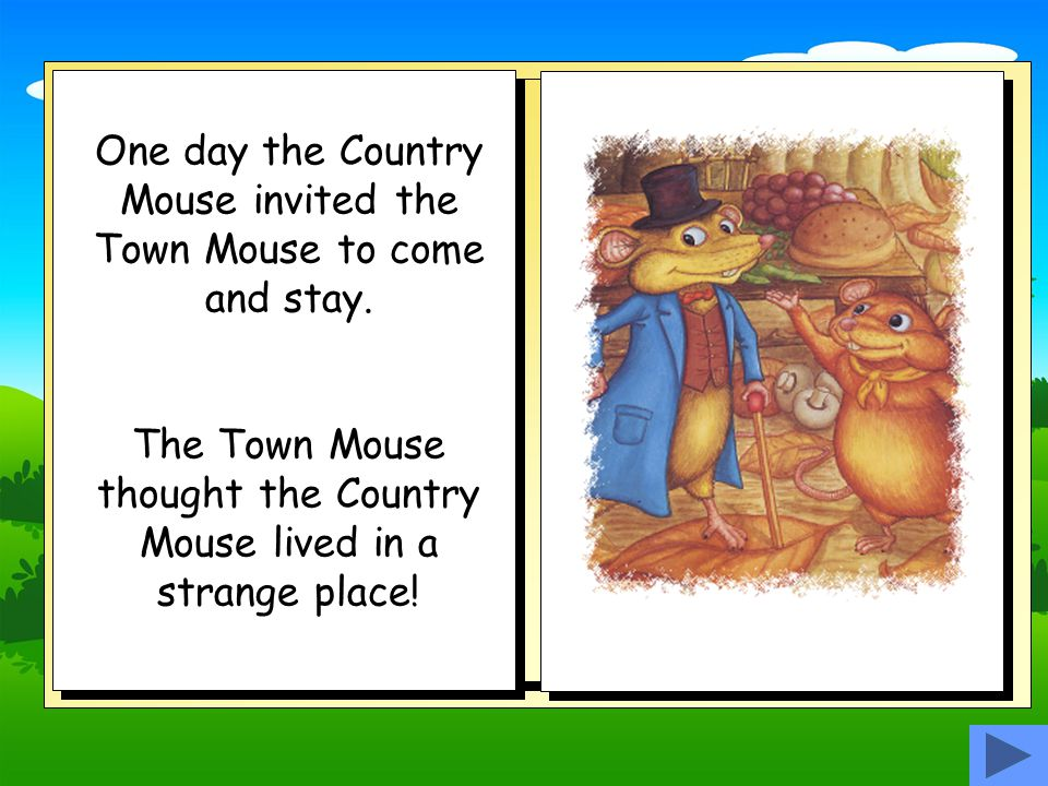 Once upon a time there were two little mice.…and the other mouse lived in the town.