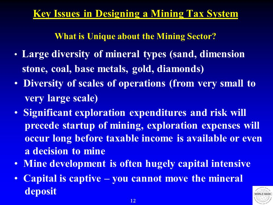 12 Key Issues in Designing a Mining Tax System What is Unique about the Mining Sector.