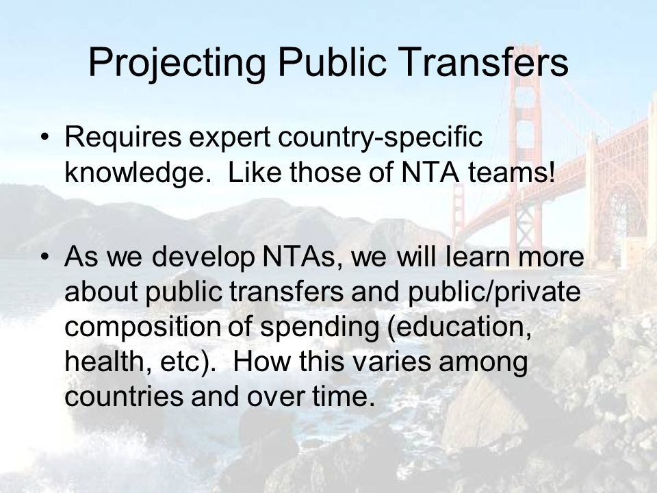 Projecting Public Transfers Requires expert country-specific knowledge. Like those of NTA teams! As we develop NTAs, we will learn more about public t