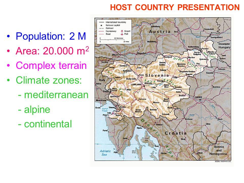 HOST COUNTRY PRESENTATION Population: 2 M Area: 20.000 m 2 Complex terrain Climate zones: - mediterranean - alpine - continental