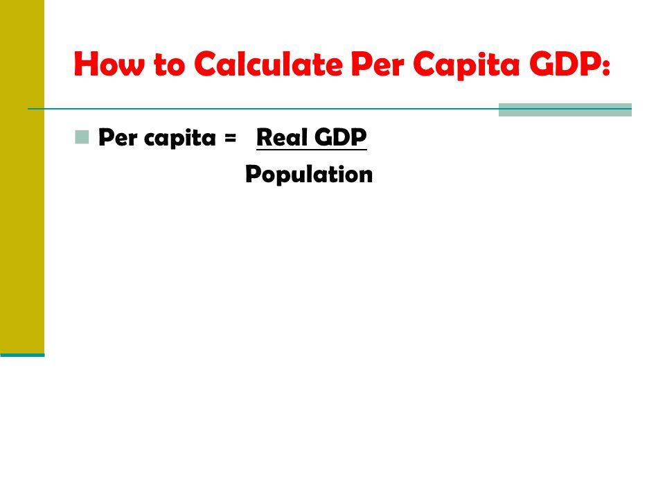 How to Calculate Per Capita GDP: Per capita = Real GDP Population