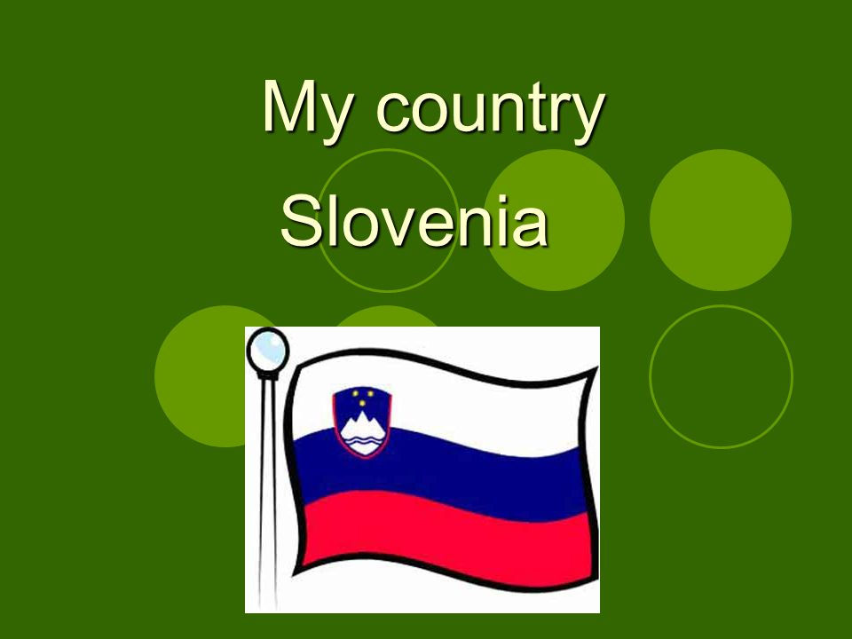 My country Slovenia Slovenia