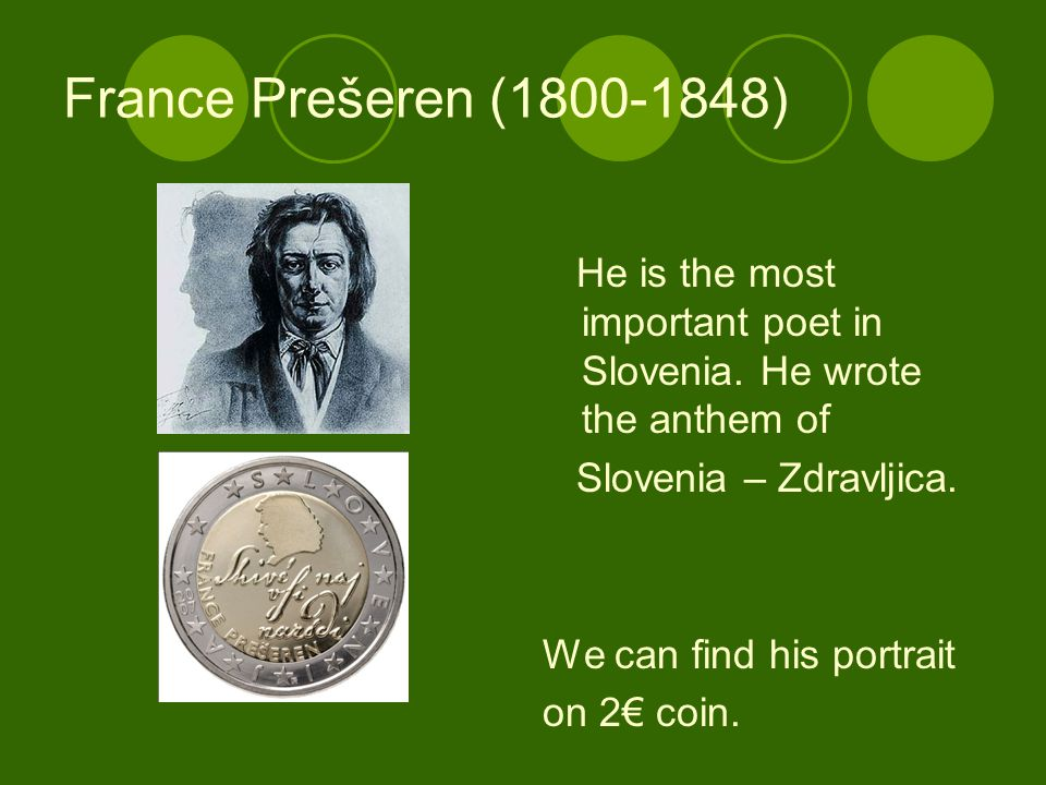 France Prešeren (1800-1848) He is the most important poet in Slovenia.