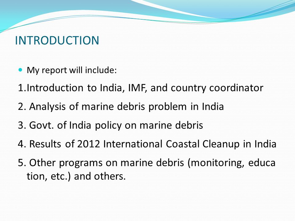 Brief analysis of problem of marine debris in India Strengths Population: India is the second most populous country in the world, with over 1.21 billion people (2011 census), and has more than 50% of its population below the age of 25, and more than 65% below the age of 35.