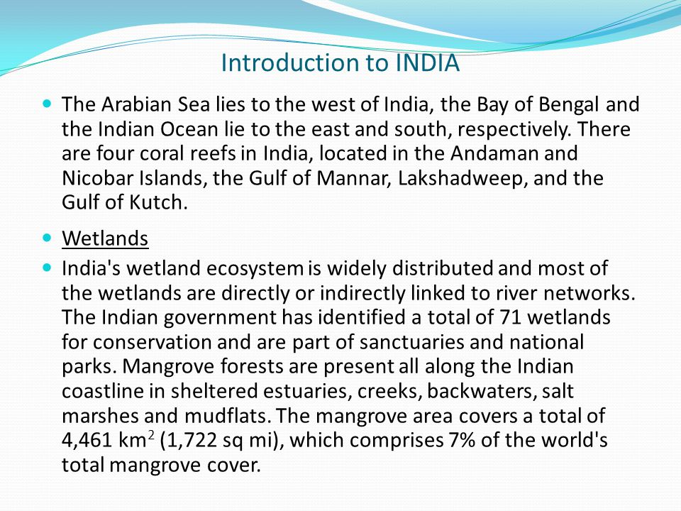 Introduction to INDIA The Arabian Sea lies to the west of India, the Bay of Bengal and the Indian Ocean lie to the east and south, respectively.