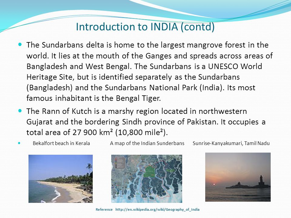 Introduction to INDIA (contd) The Sundarbans delta is home to the largest mangrove forest in the world.
