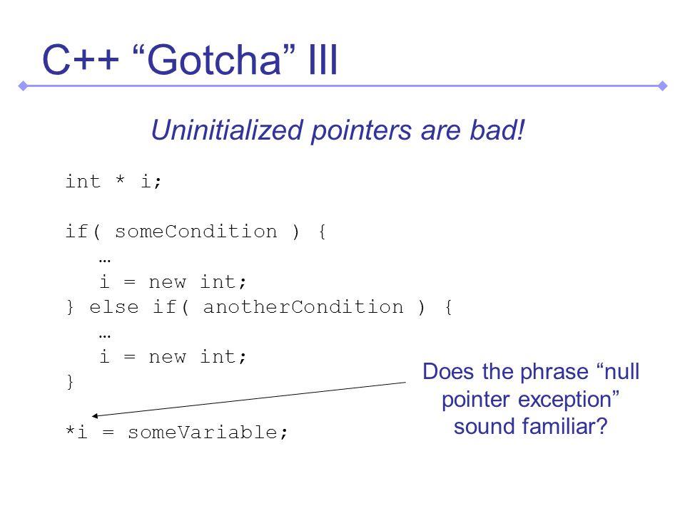 C++ Gotcha III Uninitialized pointers are bad.