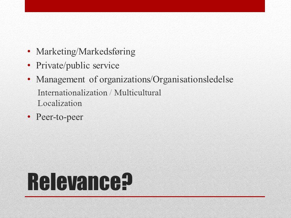 Relevance? Marketing/Markedsføring Private/public service Management of organizations/Organisationsledelse Internationalization / Multicultural Locali