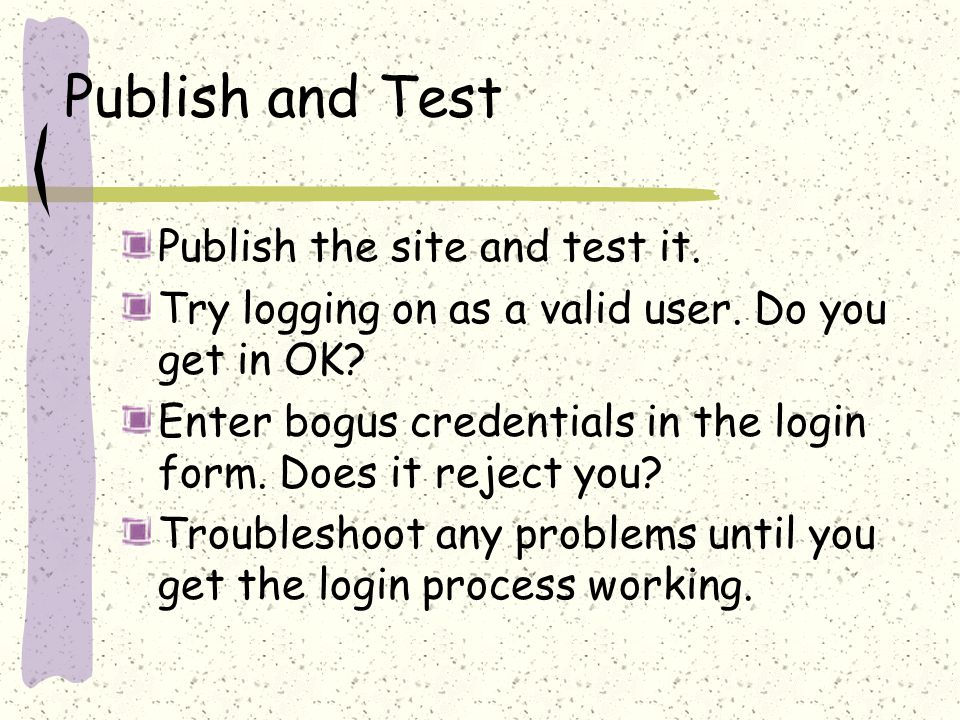 Publish and Test Publish the site and test it. Try logging on as a valid user.