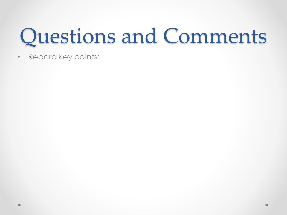 Questions and Comments Record key points: