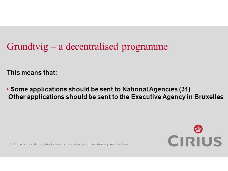 CIRIUS er en statslig styrelse for internationalisering af uddannelser og læringsmiljøer Who can apply? Grundtvig is open to all kinds of institutions