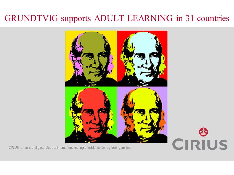 CIRIUS er en statslig styrelse for internationalisering af uddannelser og læringsmiljøer GRUNDTVIG supports ADULT LEARNING in 31 countries