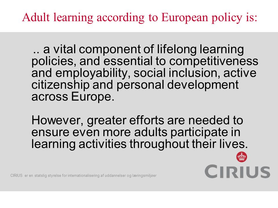 CIRIUS er en statslig styrelse for internationalisering af uddannelser og læringsmiljøer GRUNDTVIG supports ADULT LEARNING in 31 countries