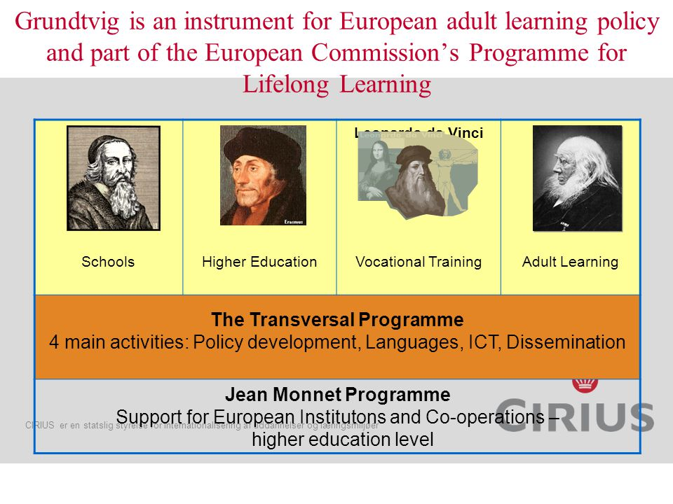CIRIUS er en statslig styrelse for internationalisering af uddannelser og læringsmiljøer http://ec.europa.eu/education/lifelong-learning-policy/doc58_