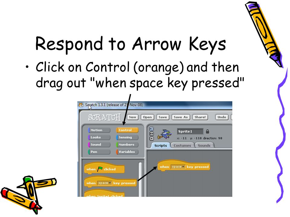 Respond to Right Arrow Click on down arrow next to space and select right arrow Click on Motion (blue) and drag out move 10 steps