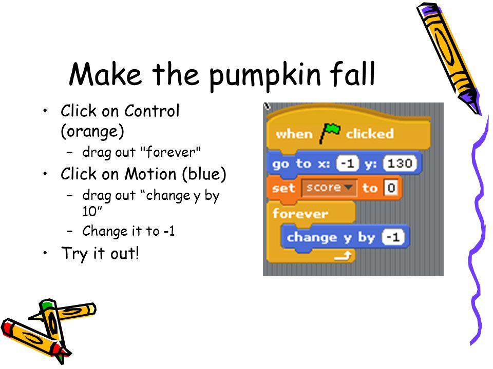 Catch the pumpkin.