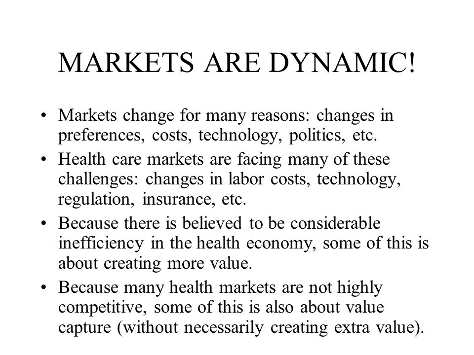 MARKETS ARE DYNAMIC.