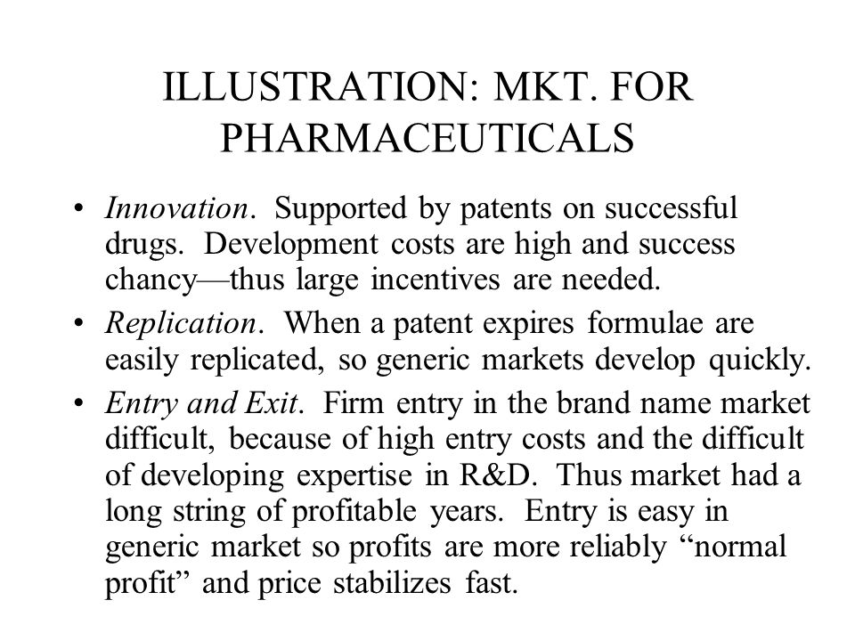 ILLUSTRATION: MKT. FOR PHARMACEUTICALS Innovation. Supported by patents on successful drugs. Development costs are high and success chancy—thus large