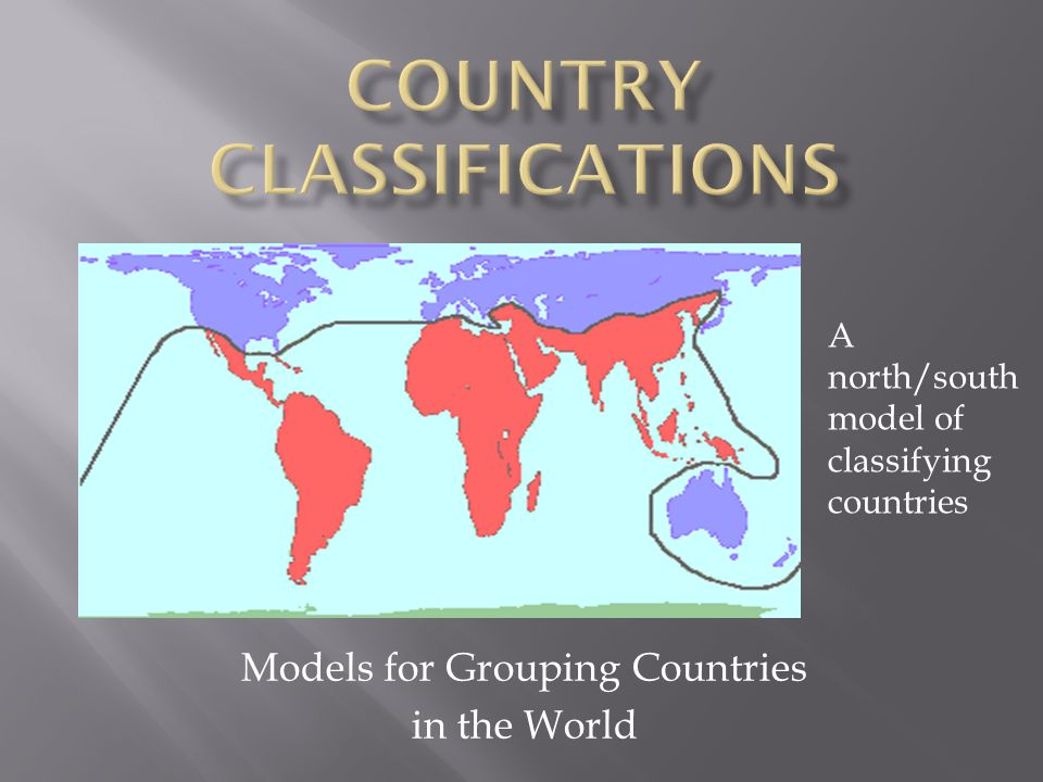 Models for Grouping Countries in the World A north/south model of classifying countries