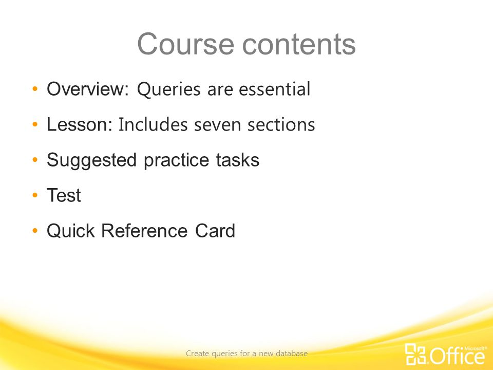 Test question 5 Create queries for a new database The Quick Reference Card, linked to on the next slide, points to a lot more information.