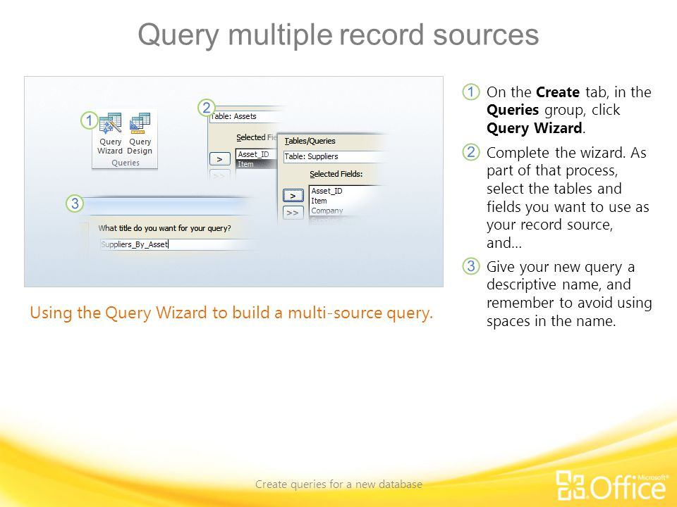 Query multiple record sources Create queries for a new database Using the Query Wizard to build a multi-source query.