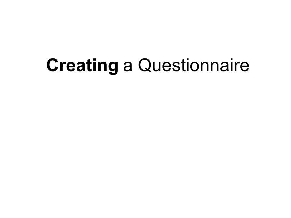 Creating a Questionnaire