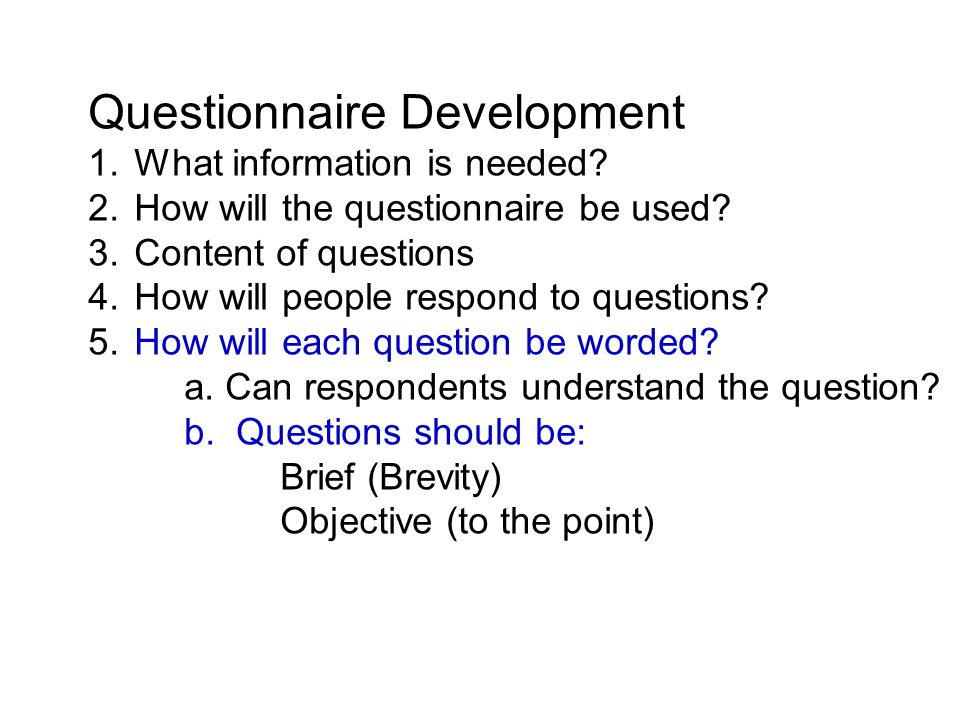 Questionnaire Development 1. What information is needed.