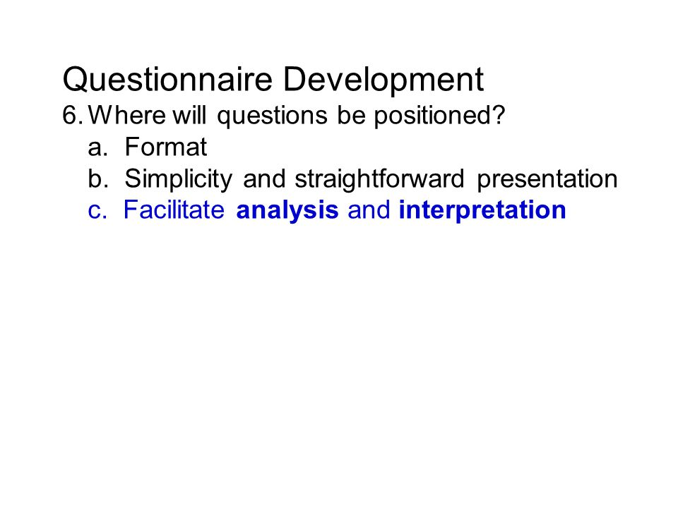 Questionnaire Development 6.Where will questions be positioned.