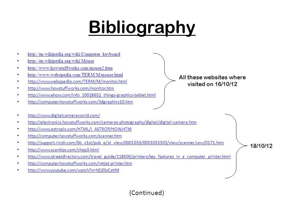 Bibliography http://en.wikipedia.org/wiki/Computer_keyboard http://en.wikipedia.org/wiki/Mouse http://www.howstuffworks.com/mouse2.htm http://www.webo