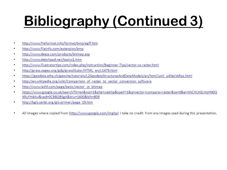 Bibliography (Continued 3) http://www.fileformat.info/format/bmp/egff.htm http://www.fileinfo.com/extension/bmp http://www.daeja.com/products/bitmap.a