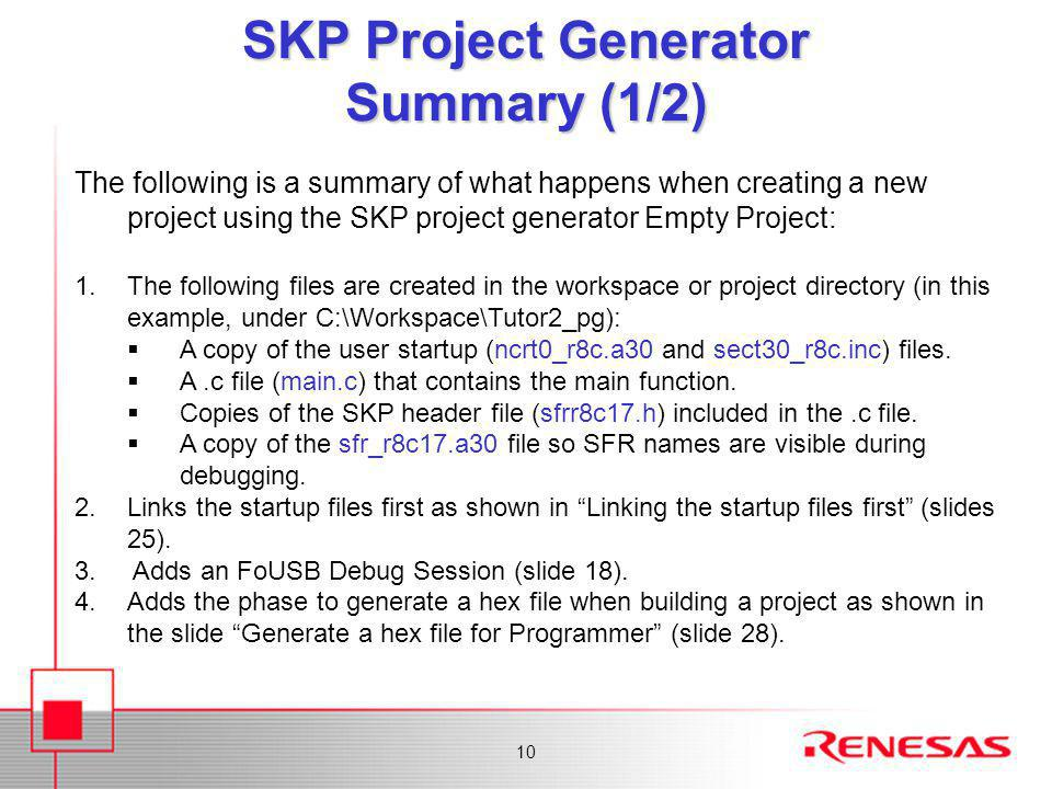 10 The following is a summary of what happens when creating a new project using the SKP project generator Empty Project: 1.The following files are cre