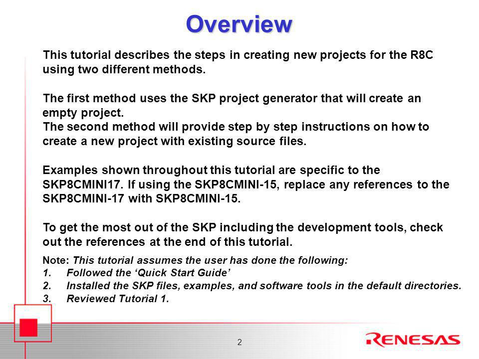 2Overview This tutorial describes the steps in creating new projects for the R8C using two different methods.
