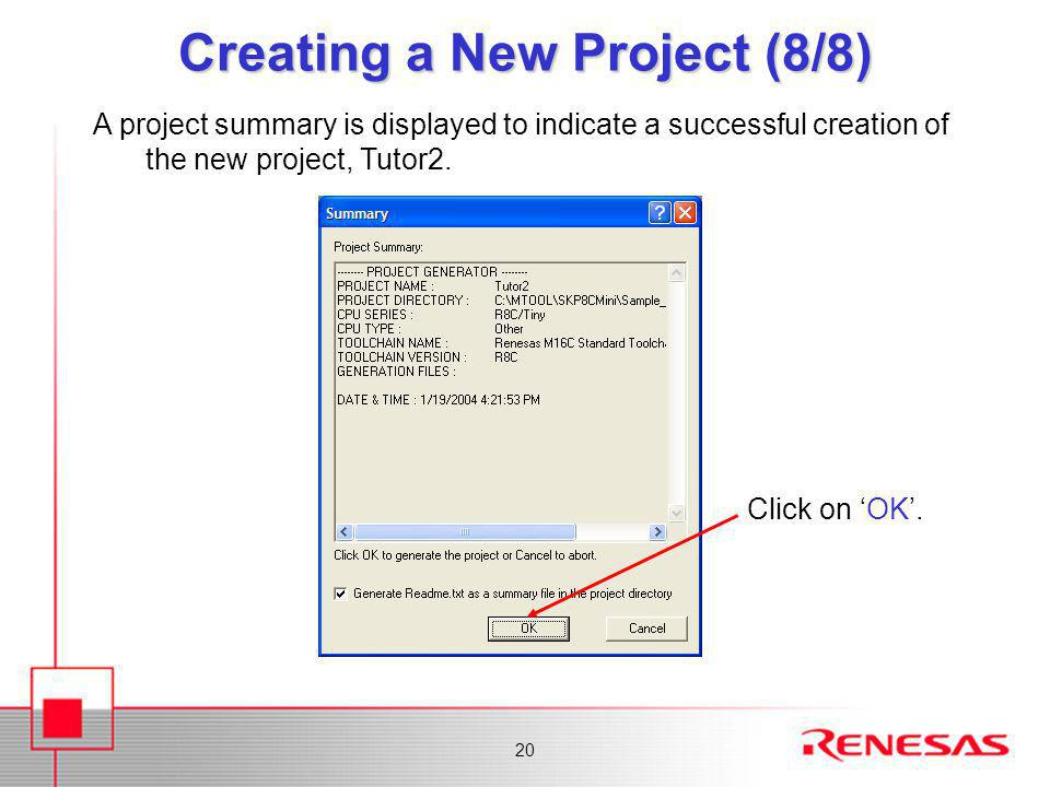 20 Creating a New Project (8/8) A project summary is displayed to indicate a successful creation of the new project, Tutor2.