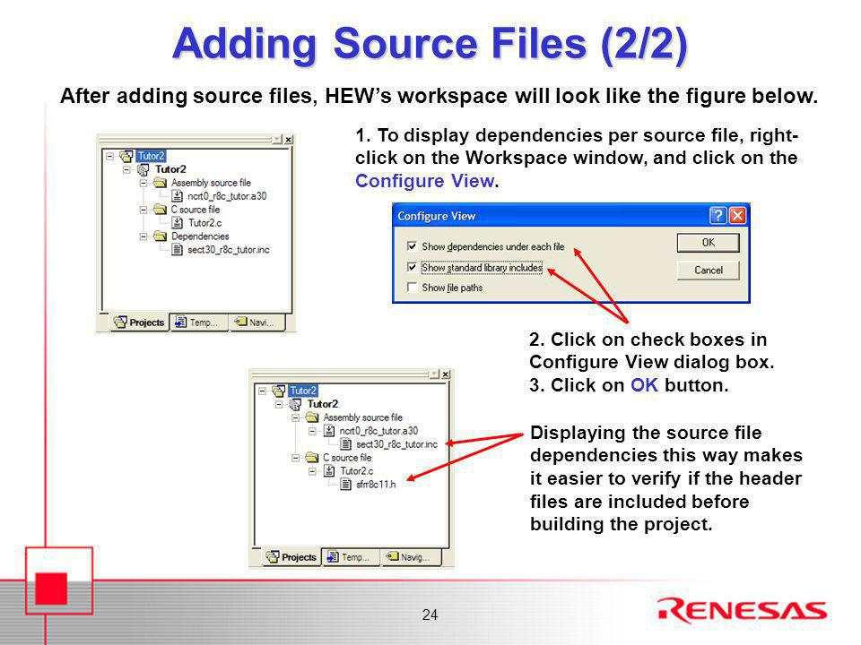 24 Adding Source Files (2/2) After adding source files, HEW's workspace will look like the figure below.