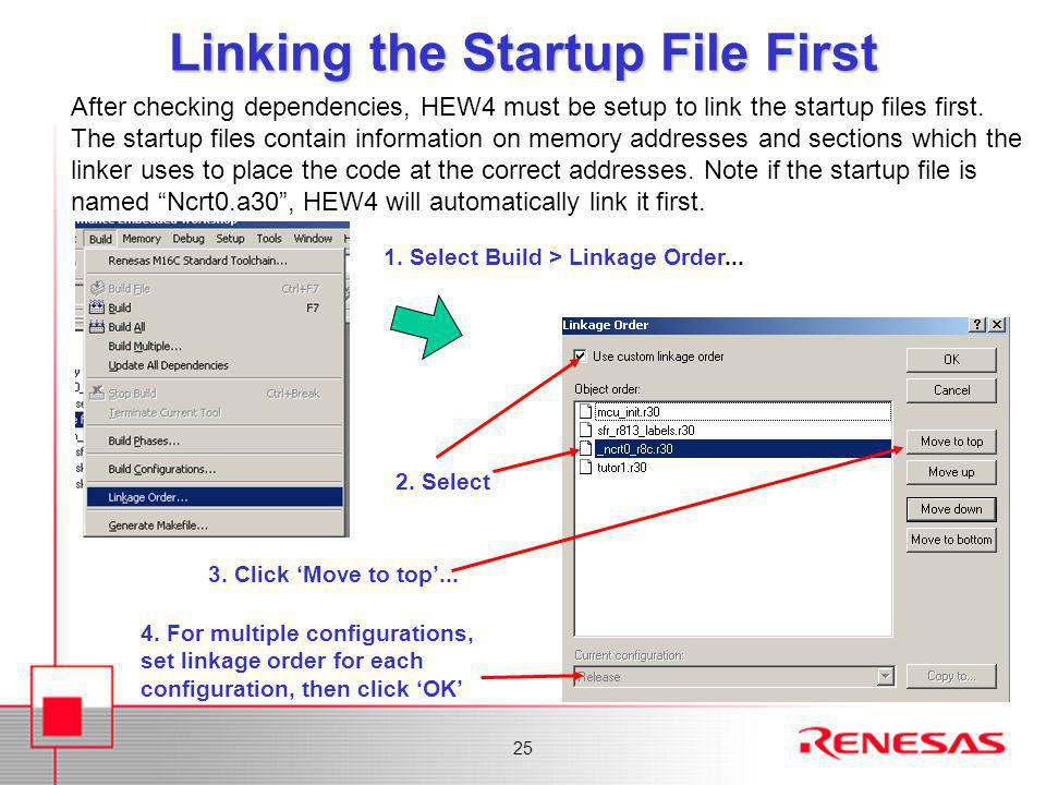 25 Linking the Startup File First After checking dependencies, HEW4 must be setup to link the startup files first. The startup files contain informati