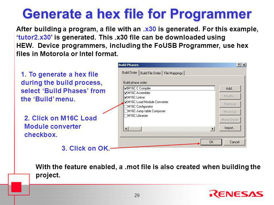 29 Generate a hex file for Programmer After building a program, a file with an.x30 is generated. For this example, 'tutor2.x30' is generated. This.x30