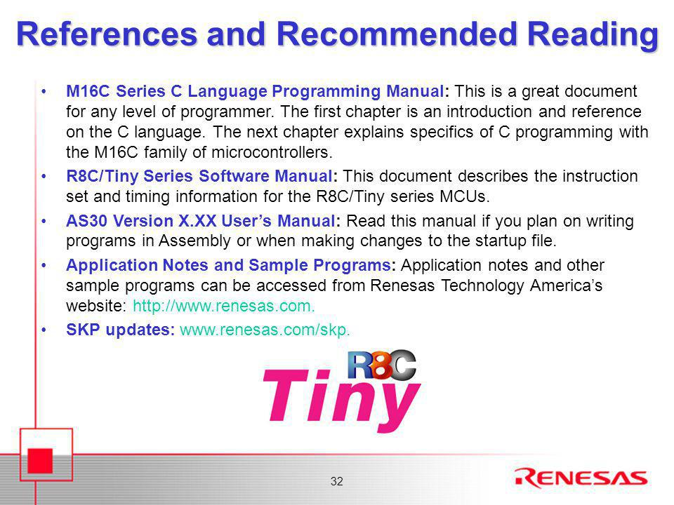 32 References and Recommended Reading M16C Series C Language Programming Manual: This is a great document for any level of programmer. The first chapt