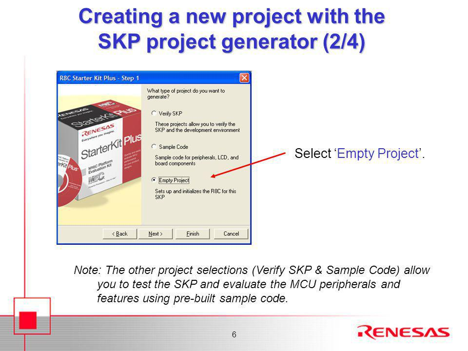6 Select 'Empty Project'. Note: The other project selections (Verify SKP & Sample Code) allow you to test the SKP and evaluate the MCU peripherals and