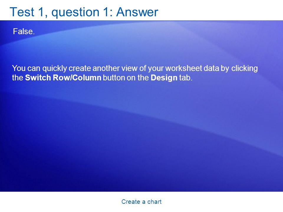 Create a chart Test 1, question 1: Answer False.