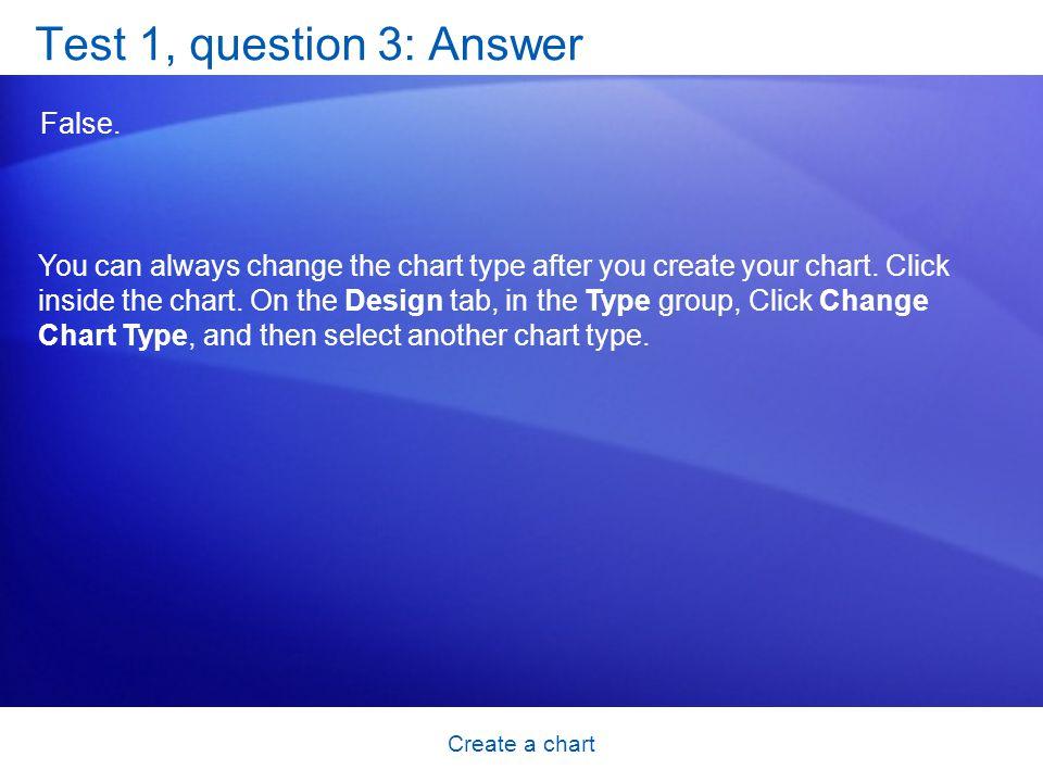 Create a chart Test 1, question 3: Answer False.