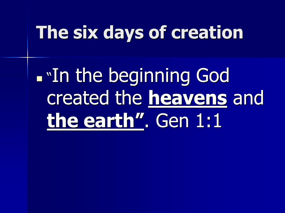 """The six days of creation """" In the beginning God created the heavens and the earth"""". Gen 1:1 """" In the beginning God created the heavens and the earth""""."""