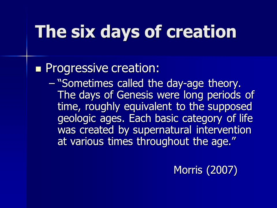"""The six days of creation Progressive creation: Progressive creation: –""""Sometimes called the day-age theory. The days of Genesis were long periods of t"""