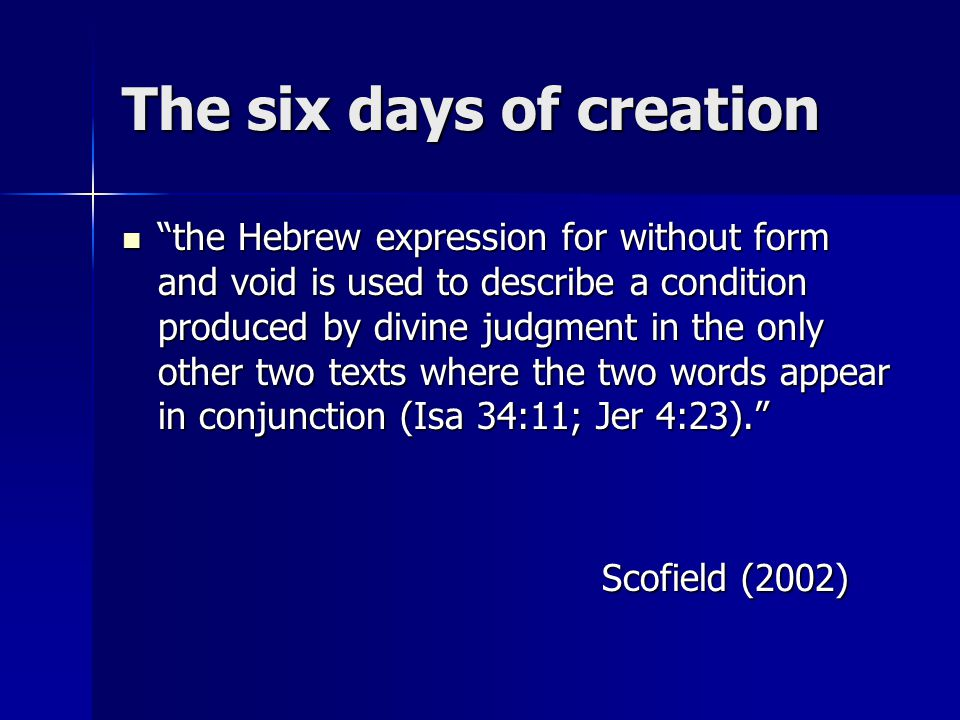 """The six days of creation """"the Hebrew expression for without form and void is used to describe a condition produced by divine judgment in the only othe"""