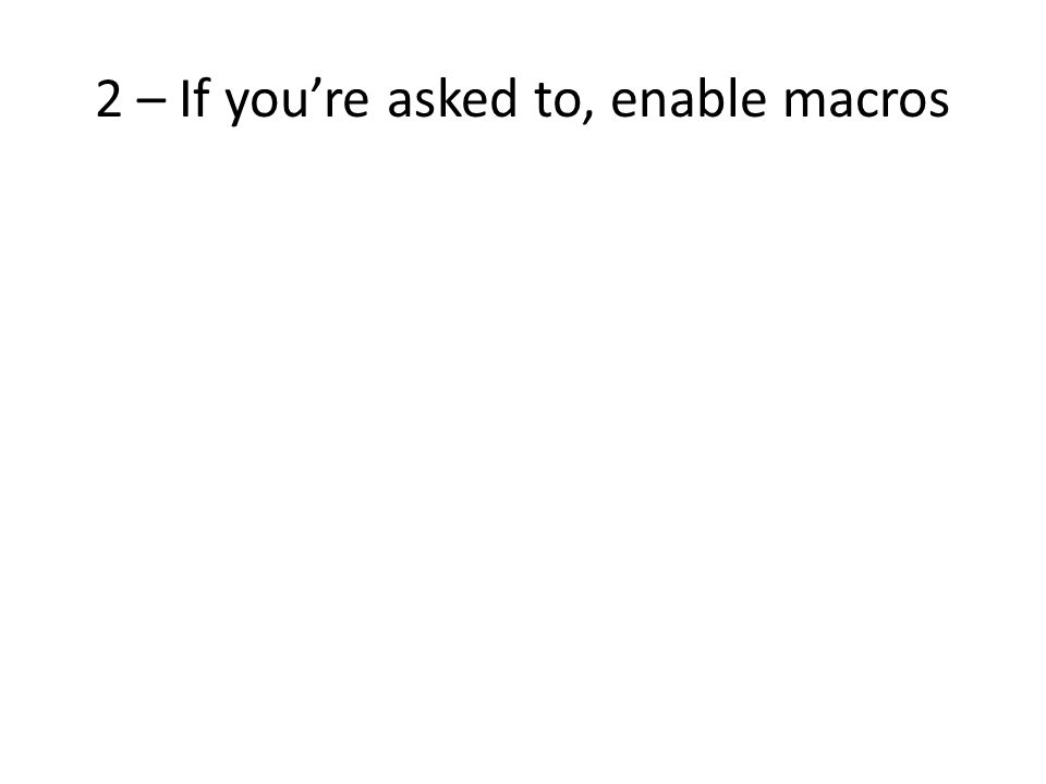 2 – If you're asked to, enable macros
