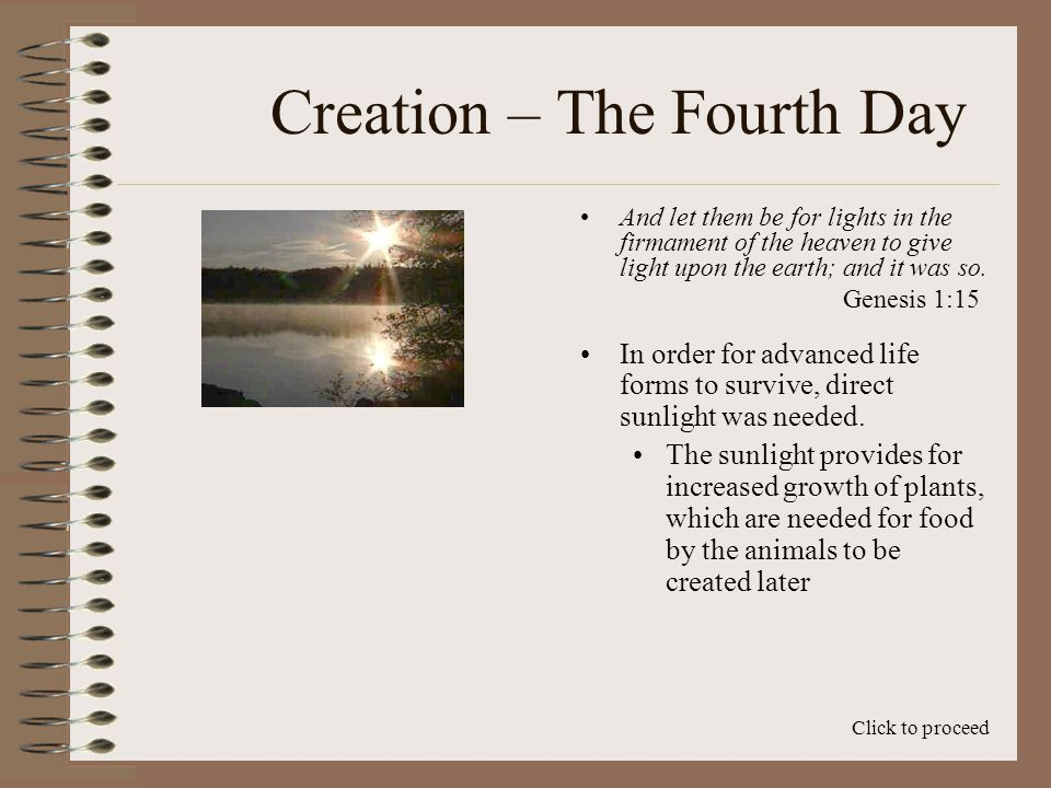 Creation – The Fourth Day And let them be for lights in the firmament of the heaven to give light upon the earth; and it was so.